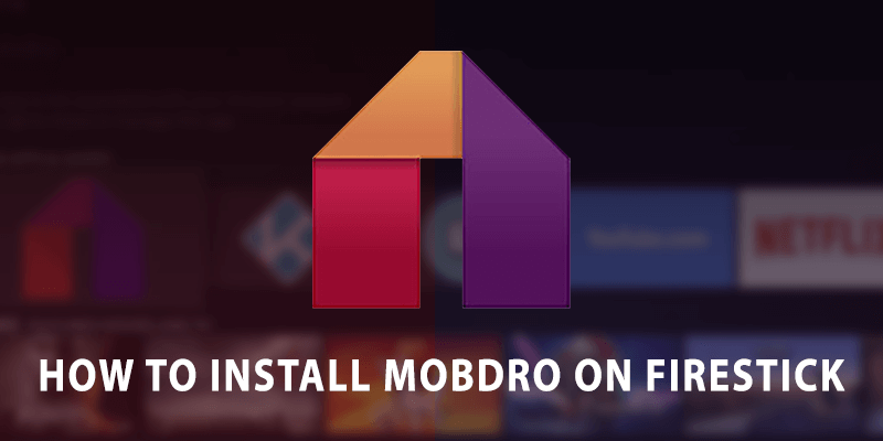 How to Install Mobdro on Firestick without jailbreaking it